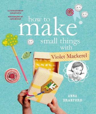 How to Make Small Things with Violet Mackerel book