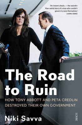 The The Road to Ruin: How Tony Abbott and Peta Credlin Destroyed their own Government, by Niki Savva