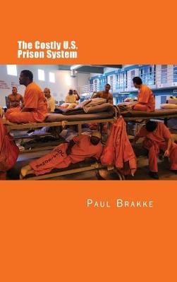 The Costly U. S. Prison System (in Full Color) by Paul Brakke