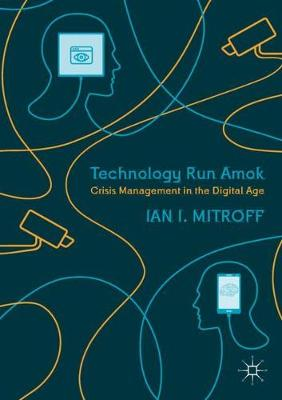 Technology Run Amok: Crisis Management in the Digital Age by Ian I. Mitroff