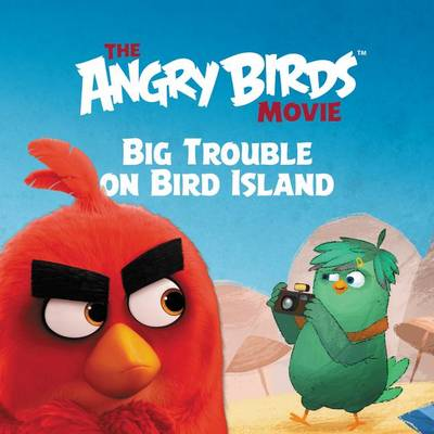 The Angry Birds Movie: Big Trouble on Bird Island by Sarah Hines Stephens