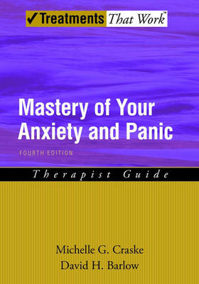 Mastery of Your Anxiety and Panic by Michelle G. Craske