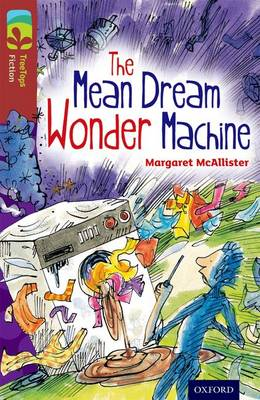 Oxford Reading Tree TreeTops Fiction: Level 15 More Pack A: The Mean Dream Wonder Machine by Margaret McAllister