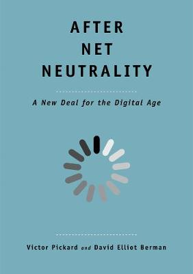 After Net Neutrality: A New Deal for the Digital Age by Victor Pickard