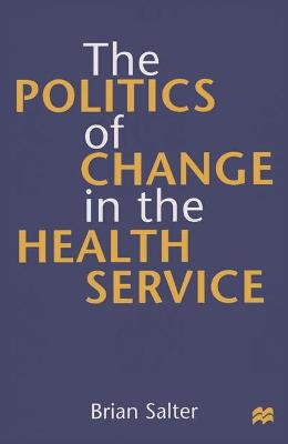 Politics of Change in the Health Service by Brian Salter