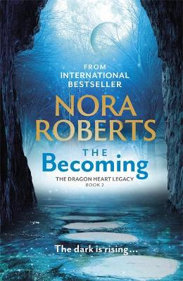 The Becoming: The Dragon Heart Legacy Book 2 by Nora Roberts