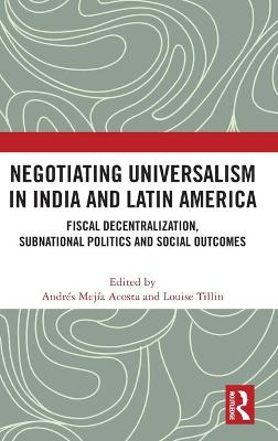 Negotiating Universalism in India and Latin America: Fiscal Decentralization, Subnational Politics and Social Outcomes book