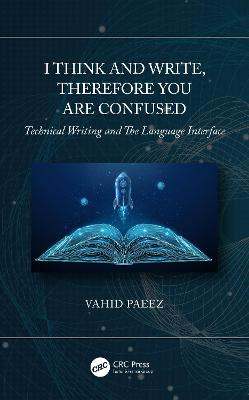I Think and Write, Therefore You Are Confused: Tehnical Writing and The Language Interface book