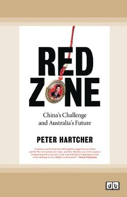 Red Zone: China's Challenge and Australia's Future by Peter Hartcher