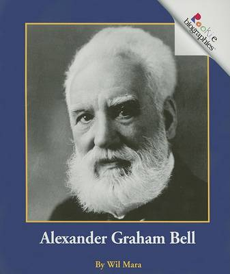 Alexander Graham Bell by Wil Mara