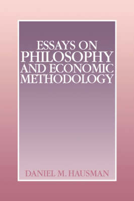 Essays on Philosophy and Economic Methodology by Daniel M. Hausman