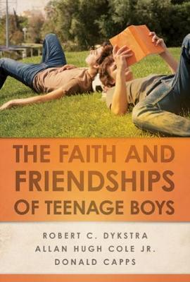 Faith and Friendships of Teenage Boys by Robert C. Dykstra