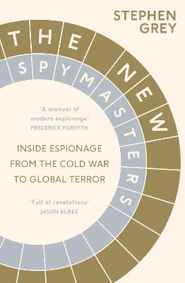 The The New Spymasters: Inside Espionage from the Cold War to Global Terror by Stephen Grey
