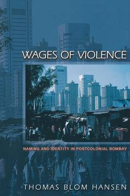 Wages of Violence by Thomas Blom Hansen