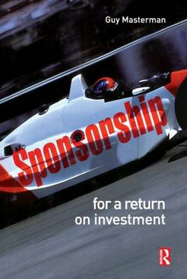 Sponsorship: For a Return on Investment by Guy Masterman