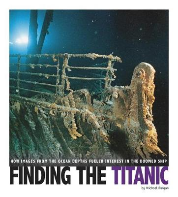 Finding the Titanic: How Images from the Ocean Depths Fueled Interest in the Doomed Ship by Michael Burgan
