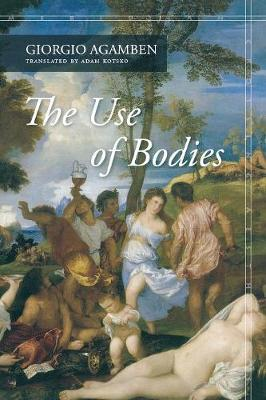The Use of Bodies by Giorgio Agamben