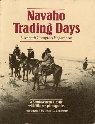 Navaho Trading Days by E.C. Hegemann