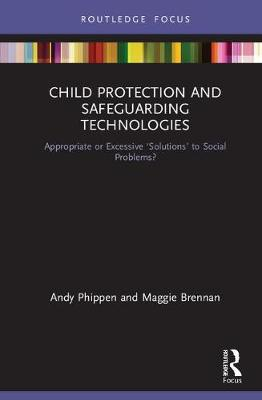 Child Protection and Safeguarding Technologies: Appropriate or Excessive 'Solutions' to Social Problems? book