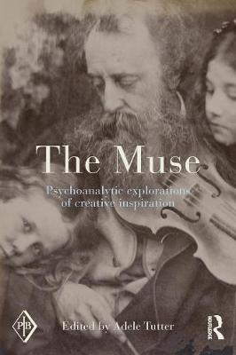 The The Muse: Psychoanalytic Explorations of Creative Inspiration by Adele Tutter