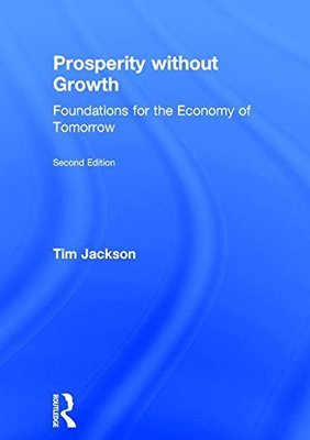 Prosperity without Growth: Foundations for the Economy of Tomorrow by Tim Jackson