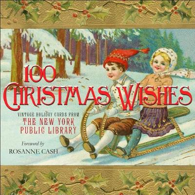 100 Christmas Wishes: Vintage Holiday Cards from the New York Public Library by New York Public Library