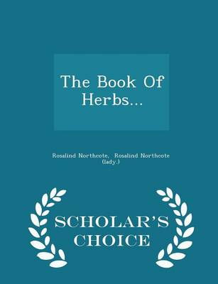 The Book of Herbs... - Scholar's Choice Edition by Rosalind Northcote