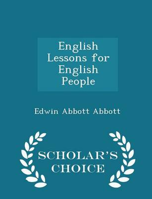 English Lessons for English People - Scholar's Choice Edition by Edwin Abbott Abbott