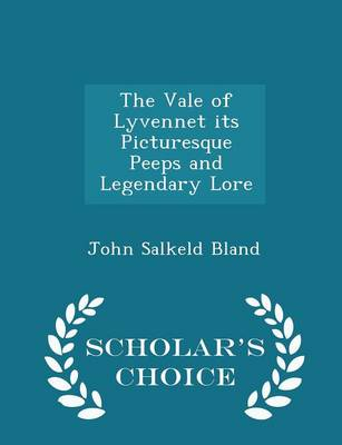 The Vale of Lyvennet Its Picturesque Peeps and Legendary Lore - Scholar's Choice Edition by John Salkeld Bland