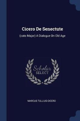 Cicero de Senectute by Marcus Tullius Cicero