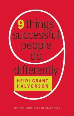 Nine Things Successful People Do Differently by Heidi Grant Halvorson