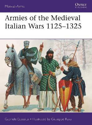 Armies of the Medieval Italian Wars 1125-1325 by Gabriele Esposito