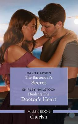 The Bartender's Secret/Healing the Doctor's Heart by Caro Carson