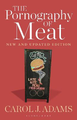 The Pornography of Meat: New and Updated Edition by Carol J. Adams