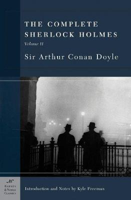 The Complete Sherlock Holmes, Volume II (Barnes & Noble Classics Series) by Sir Arthur Conan Doyle