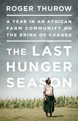 Last Hunger Season by Roger Thurow