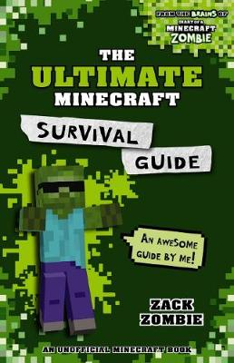 Ultimate Minecraft Survival Guide by Zack Zombie