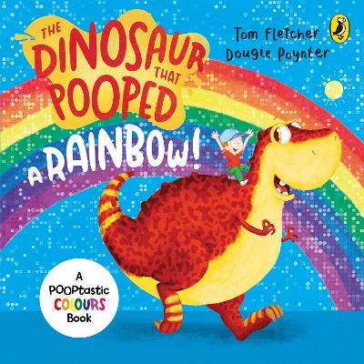 The Dinosaur That Pooped A Rainbow!: A Colours Book by Tom Fletcher