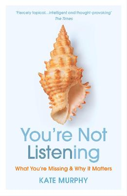 You're Not Listening: What You're Missing and Why It Matters book