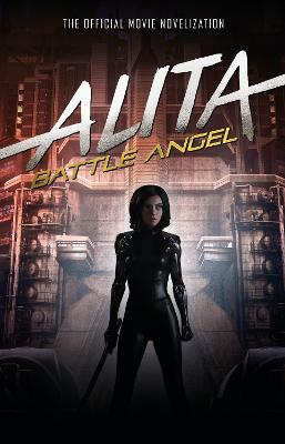 Alita: Battle Angel - The Official Movie Novelization by Pat Cadigan