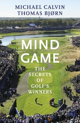 Mind Game: The Secrets of Golf's Winners by Michael Calvin