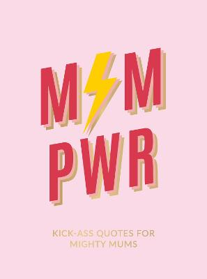 Mum Pwr: Kick-Ass Quotes for Mighty Mums book