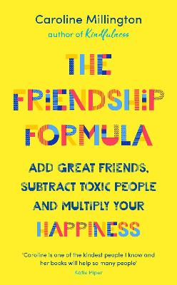 The Friendship Formula: Add great friends, subtract toxic people and multiply your happiness by Caroline Millington