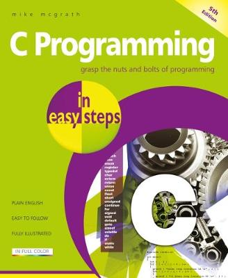 C Programming in easy steps: Updated for the GNU Compiler version 6.3.0 and Windows 10 by Mike McGrath