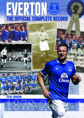Everton: The Official Complete Record by Steve Johnson