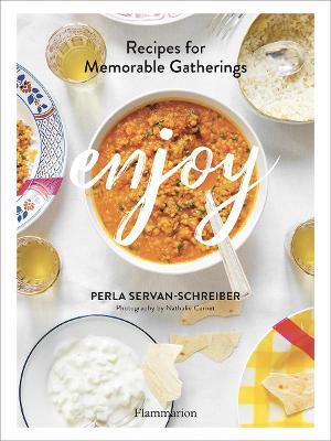 Enjoy: Recipes for Memorable Gatherings by Perla Servan-Schreiber