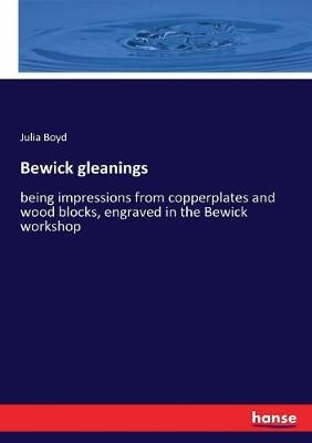 Bewick Gleanings by Julia Boyd