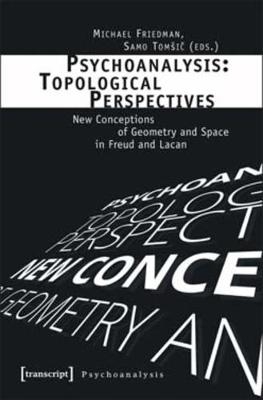 Psychoanalysis: Topological Perspectives by Michael Friedman