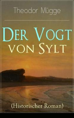 Der Vogt Von Sylt (Historischer Roman) - Vollstandige Ausgabe by Theodor Mugge