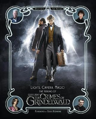 Lights, Camera, Magic! - The Making of Fantastic Beasts: The Crimes of Grindelwald by Ian Nathan